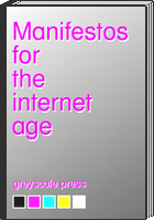Manifestos for the Internet Age